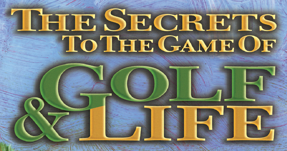 Secrets to Golf & Life